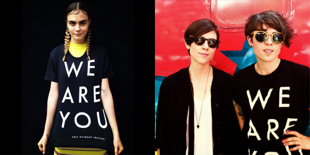 Cara Delevigne & Tegan and Sara with the We Are You T-shirts. Images via  @caradelevigne Instagram  and  @teganandsara Instagram