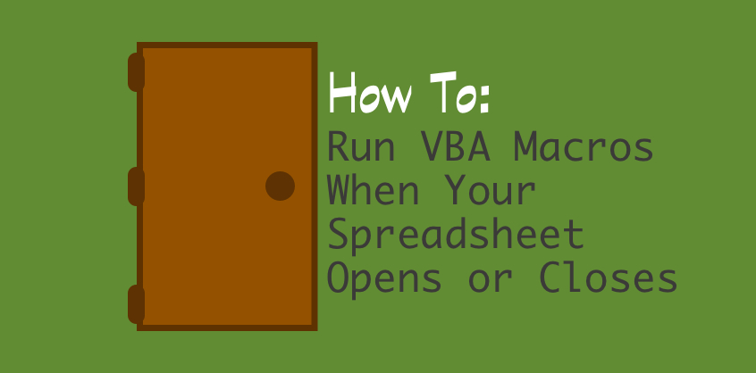 how to run vba macros when your spreadsheet opens or closes
