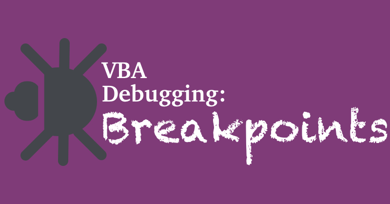 Debugging Excel VBA Macro Code by Adding Breakpoints