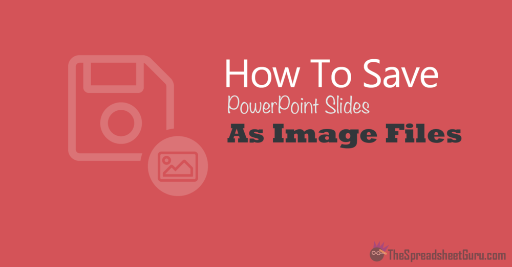 Save PowerPoint Slides as Image Files