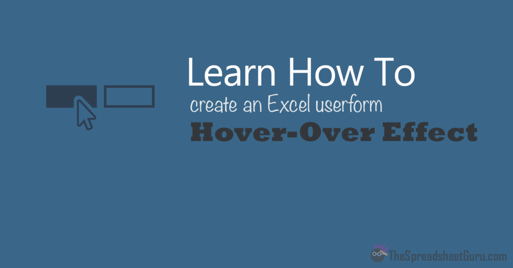 Learn How To Create An Excel Userform Hover-Over Effect