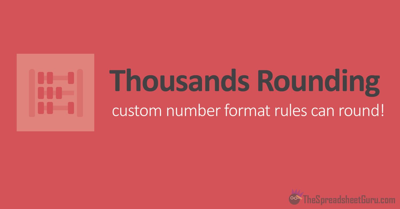 Custom Number Format: Round To Nearest Thousands — The Spreadsheet Guru