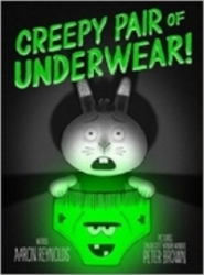 Creepy Pair of Underwear!  written by Aaron Reynolds, illustrated by Peter Brown.