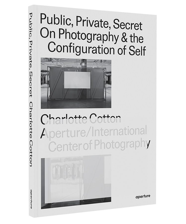 Public, Private, Secret: On Photography and the Configuration of Self by Charlotte Cotton