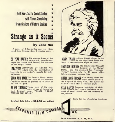 Academic Film Company ad for its reissues of the Strange As It Seems shorts originally made by Columbia Pictures in 1936 and 1937, in See & Hear: International Journal of Audio-Visual Education, February 1947, p.8. Source: Internet Archive.