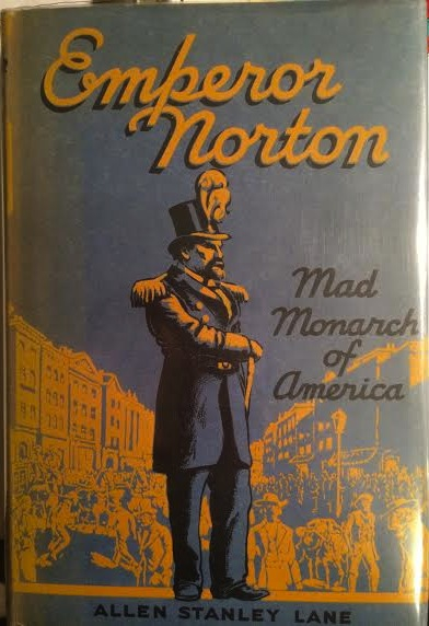 Front dustjacket of  Emperor Norton: Mad Monarch of America  (1939), biography by Allen Stanley Lane.   ©  1939 The Caxton Printers, Ltd.