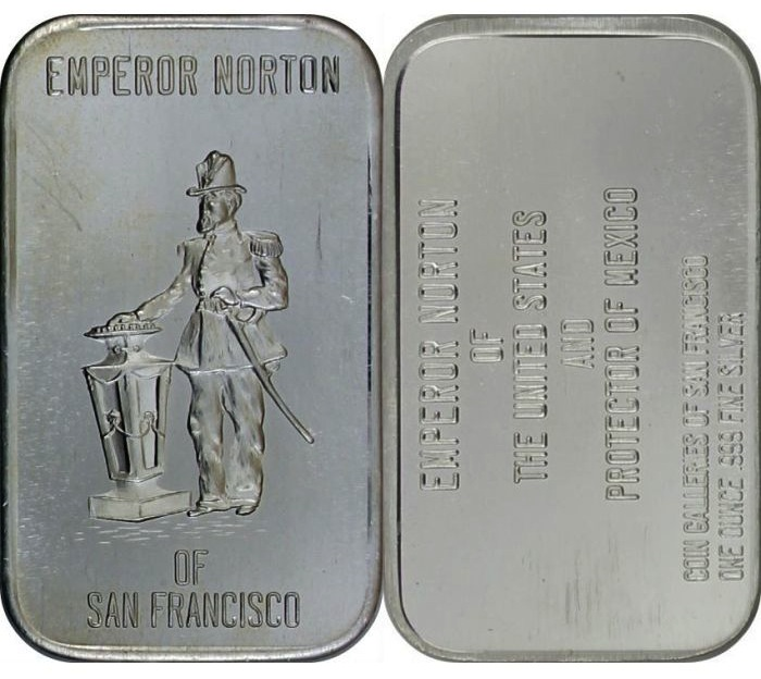 Emperor Norton art bar, .999 fine silver, 1973.  Minted by Coin Galleries of San Francisco. Edition of 2,500. Source:  Silver Art Collector .