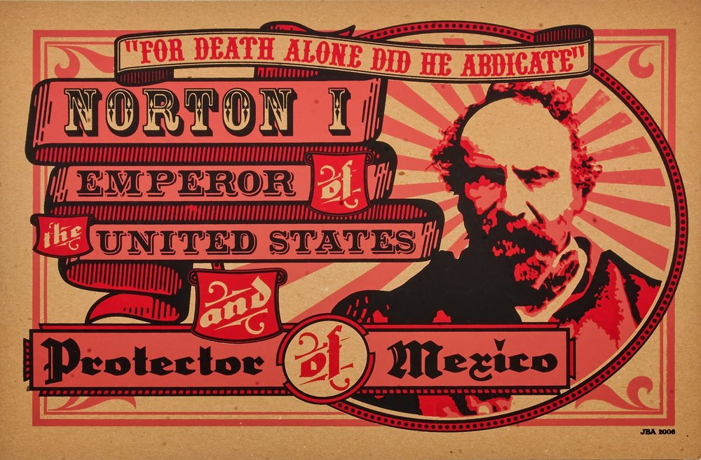 Emperor Norton poster (2006), by Joe Angiulo.  This piece uses a detail from the c.1878 photograph  here . (For more on the photo, see the description in our gallery  here .) On view at Emperor Norton's Boozeland, San Francisco.  ©  2006 Joe Angiulo. Source: Joe Angiulo.