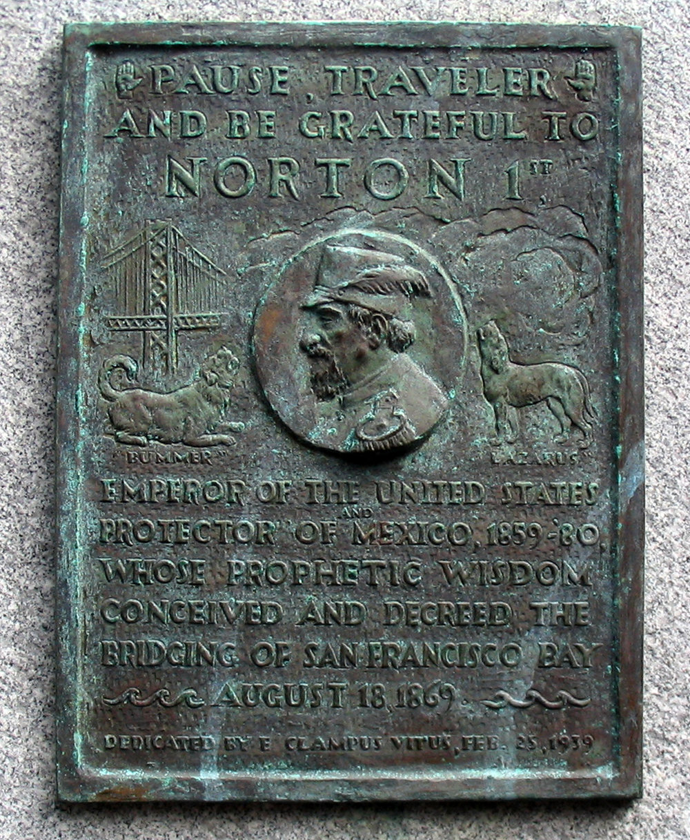 "Emperor Norton ""Pause Traveler"" plaque (1939), commissioned by E Clampus Vitus to honor the Emperor for setting out the original vision for the San Francisco-Oakland Bay Bridge.  Photograph © 2010 John Nagle. Source:  Wikimedia Commons ."
