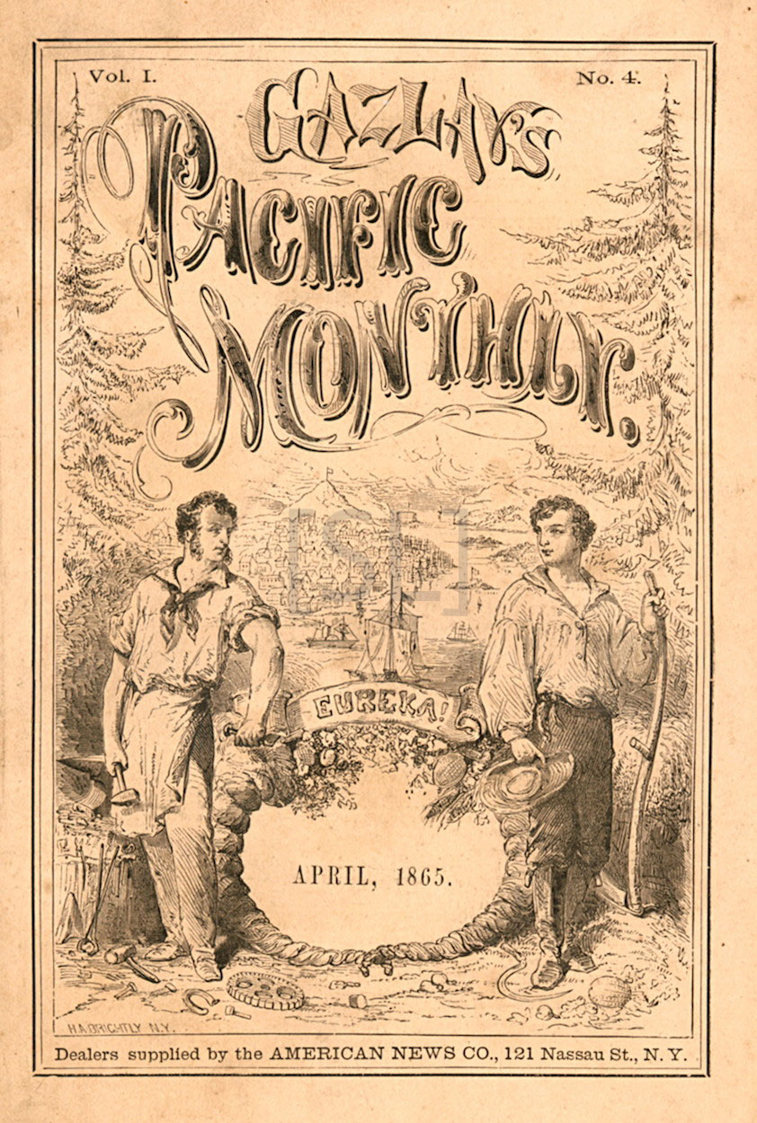 Cover of  Gazlay's Pacific Monthly , Vol. 1, No. 4 , April 1865.  The Steven Lomazow Collection of American Periodicals. Source:  The Great American Magazine . Note:  Gazlay's Pacific Monthly  was published monthly from January 1865 to July 1865, before closing. It appears that all seven issues featured the same cover, modified to reflect the volume, number and date information.