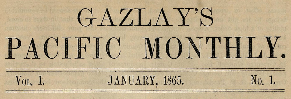 Banner of  Gazlay's Pacific Monthly , Vol. 1, No. 1. January 1865.  Collection of the California State Library. Source:  Internet Archive .