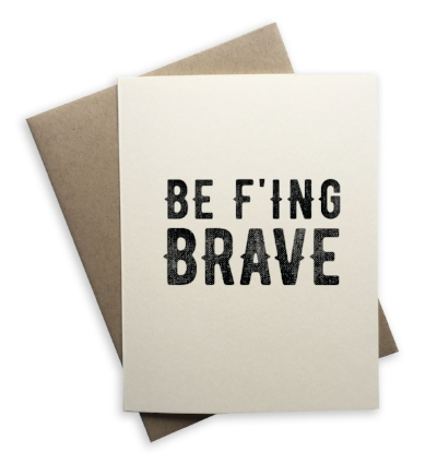 Be F'ing Brave!