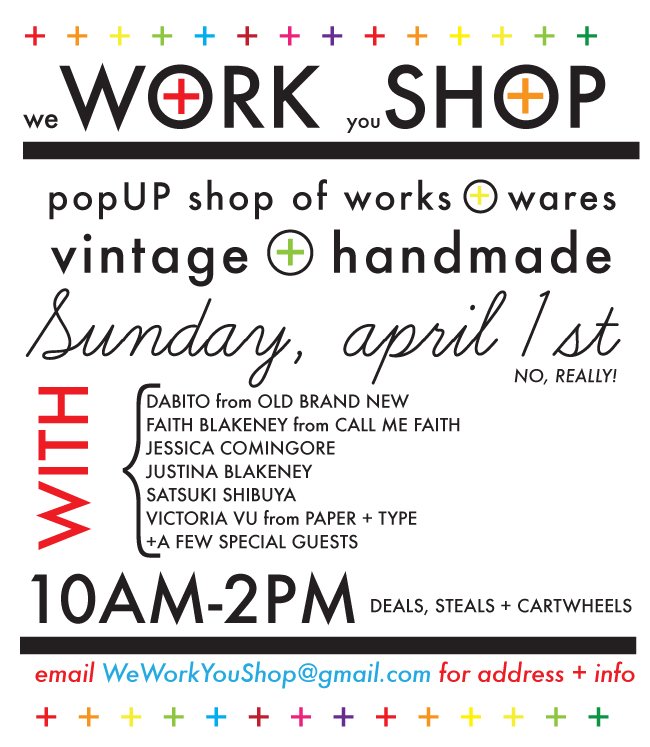in the spirit of spring (cleaning), i'll be joining some good folks for a combination yard sale + pop-up shop this sunday, april 1 in los angeles.  i'll have P&T goodies of past seasons (& never seasons) out for a bit of a sample sale, plus supplies & perhaps other wares!  to rsvp, send an email to weworkyoushop@gmail.com (we'll reply with the address a few days prior to the event).   hope to see you!   …   flyer by ++ justina ++