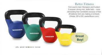 I first saw these in O magazine, and have since thought they were a good idea.  I don't do any exercises with weights, but I really should.  These are apparently more efficient to work with than dumbbells, because of the off-balance design.  The smallest 5lb. one is $25 a piece.    Yellow Kettle Bell (5 lbs) - Weider