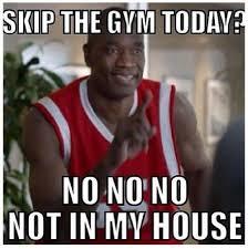 skip the gym no no no.jpeg