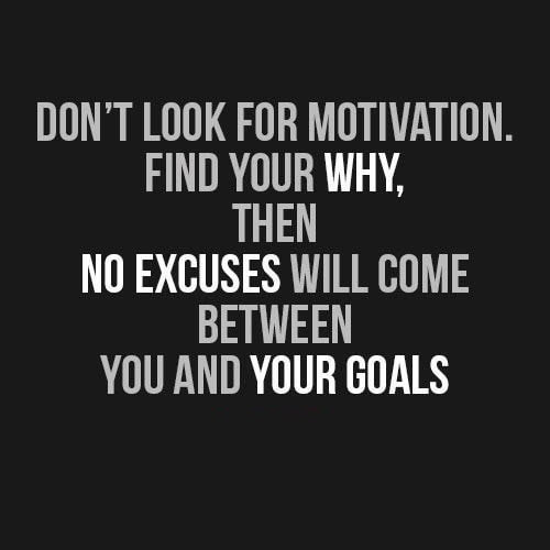 Dont look for motivation find your why.jpg