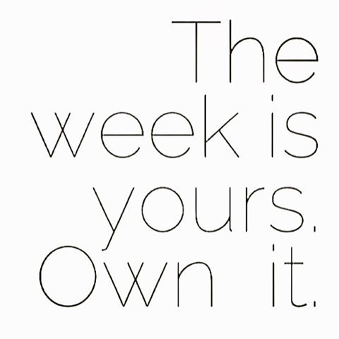 The week is yours own it.jpg