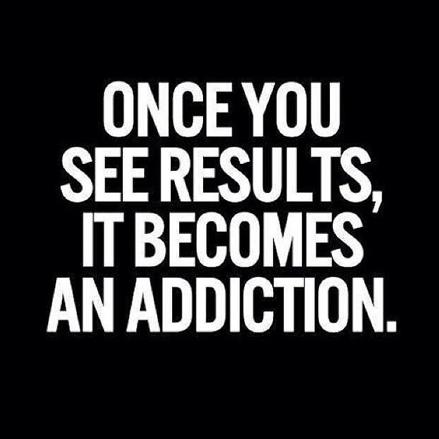see results becomes addiction.jpg