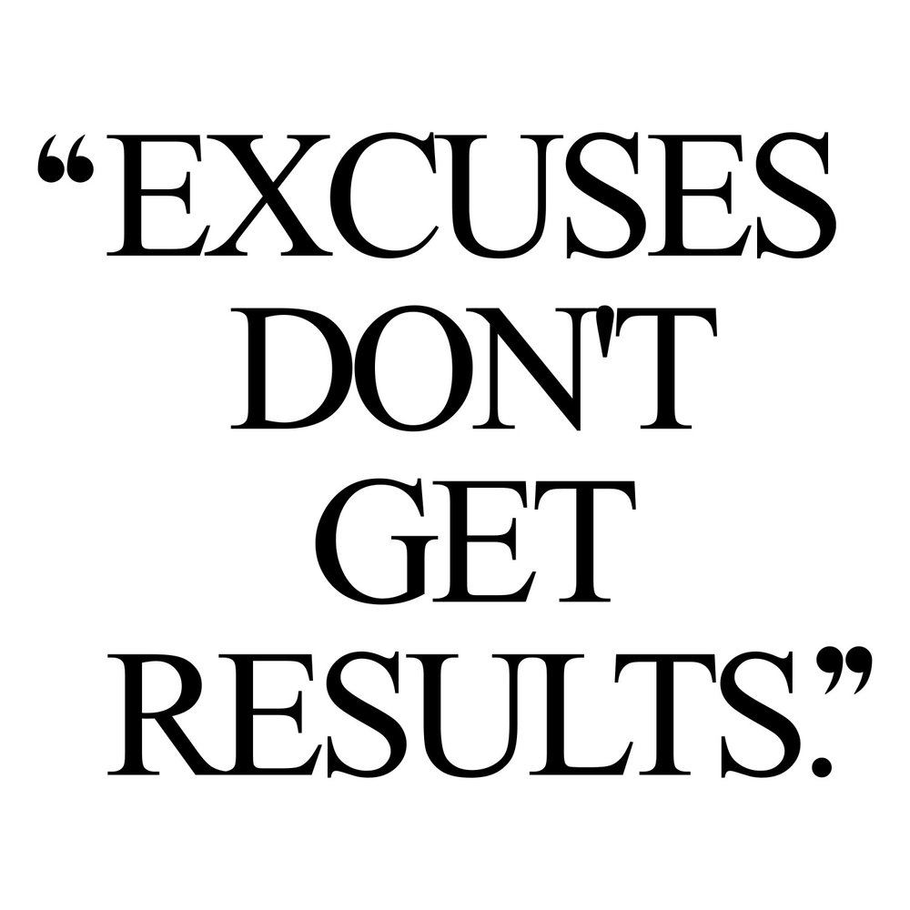 Excuses don't get results.jpg