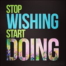 stop wishing start doing.jpg