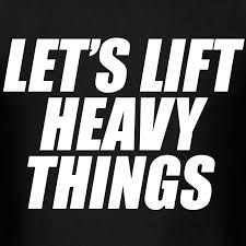 lets lift heavy things.jpg