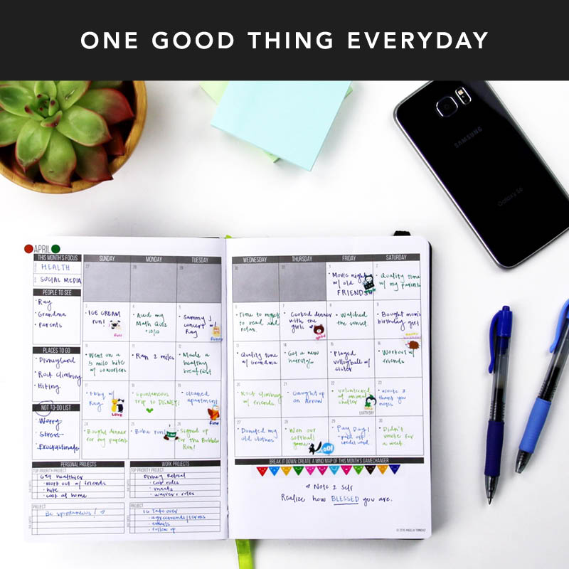 Utilize the monthly calendar and write at least ONE memorable thing (good) thing that happened that day. When you look back, there won't be a day that was wasted/insignificant.