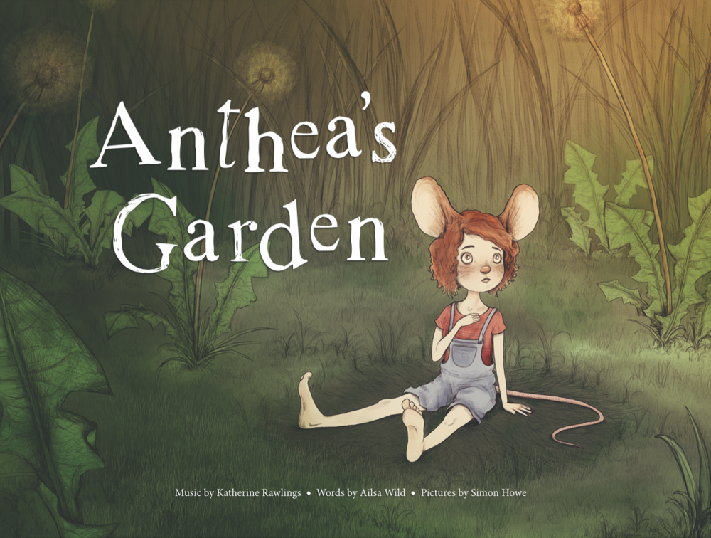 "The illustrated children's book ""Anthea's Garden"" featuring music by Katherine Rawlings, words by Ailsa Wild and illustrations by Simon Howe"
