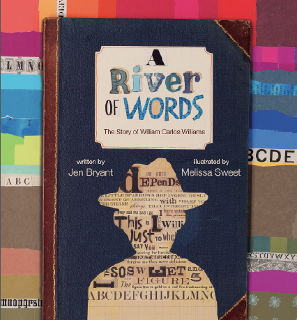 A River of Words: The Story of William Carlos Williams , by  Jen Bryant , illustration by Melissa Sweet