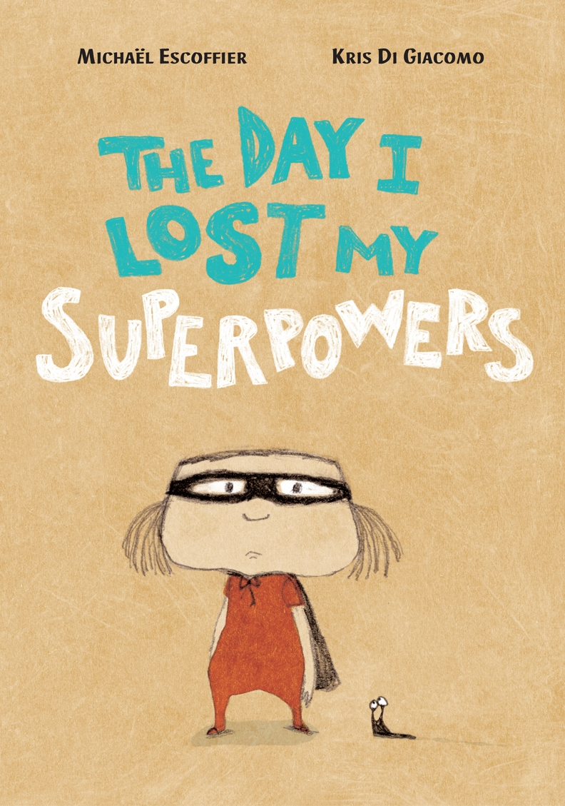 THE DAY I LOST MY SUPERPOWERS, Michaël Escoffier, illustration by Kris Di Giacomo