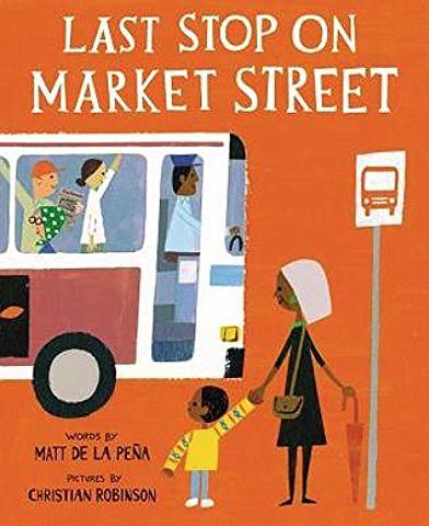 Last Stop on Market Street, by Matt de la Peña, illustration by Christian Robinson