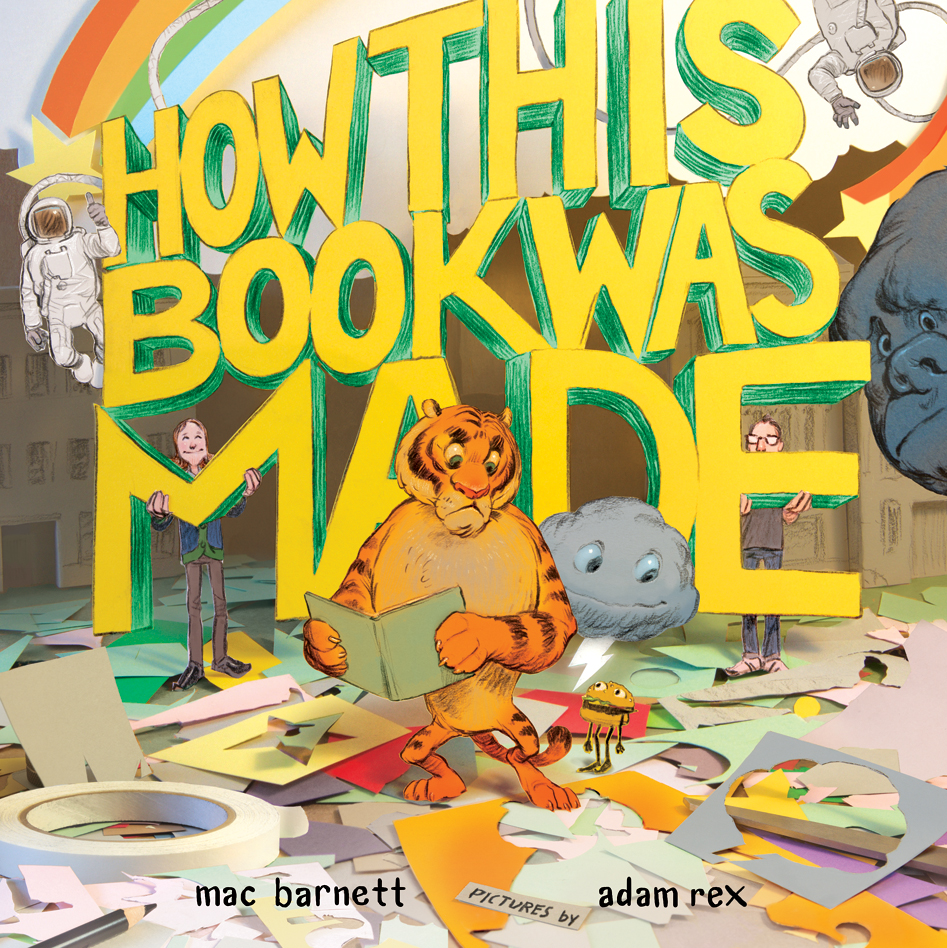 How This Book Was Made  , by Mac Barnett, illustration by Adam Rex