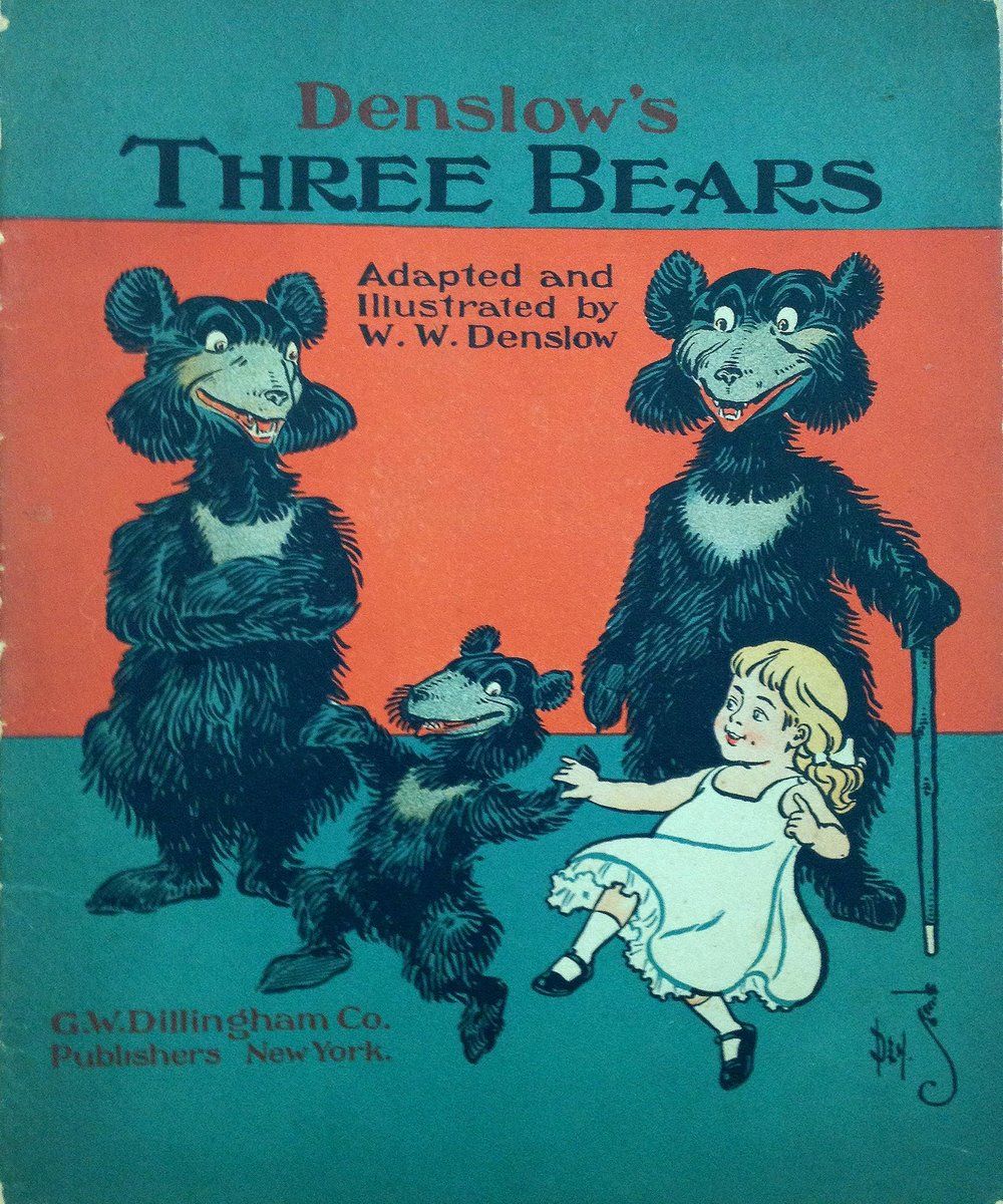 "Denslow's Three Bears  ,   W.W. Denslow,   G.W. Dillingham,   New York, 1903    Denslow's Three Bears , 1903, W.W. Denslow, the original illustrator of L. Frank Baum's  The Wonderful Wizard of Oz  (1900), adapted and drew the pictures for this retelling of the familiar story, published in New York by G.W. Dillingham as one of  Denslow's Picture Books for Children . The back cover claims that in this series of picture books Denslow has ""improved these stories by elimination of all coarseness, cruelty, and everything that might frighten children."" In Denslow's version, in the bears'' absence Golden Hair tidies up their ""most disorderly"" house, and eventually the bears move in with Golden Hair and her grandmother: ""they all decided to live together for the general good."""
