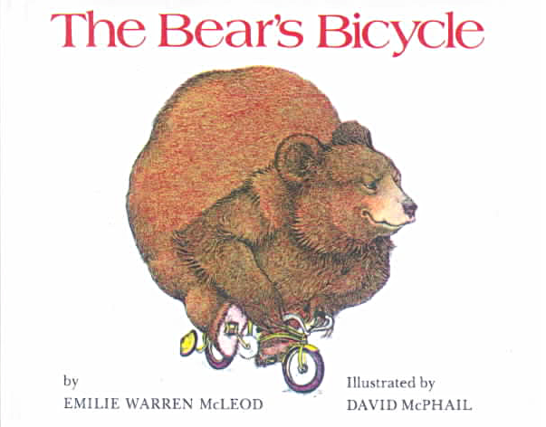 The Bear's Bicycle , by Emilie Warren McLeod, illustration by David McPhail, Boston and Toronto, Little, Brown and Company, 1975