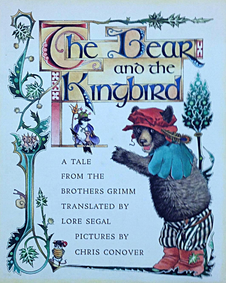 The Bear and the Kingbird , A Tale from the Brothers Grimm, translated by Lore Segal, illustration by Chris Conover, New York, Farrar Straus Giroux, 1979