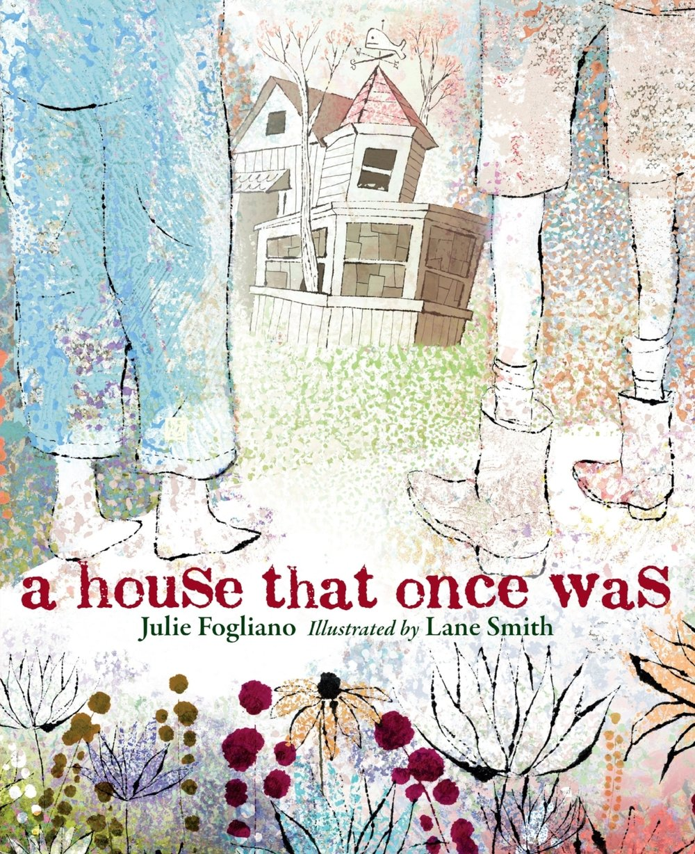 Cover of    A House That Once Was ,   by Julie Fogliano, illustration by Lane Smith