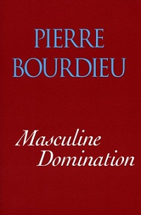 """MASCULINE DOMINATION""  By Pierre Bourdieu"