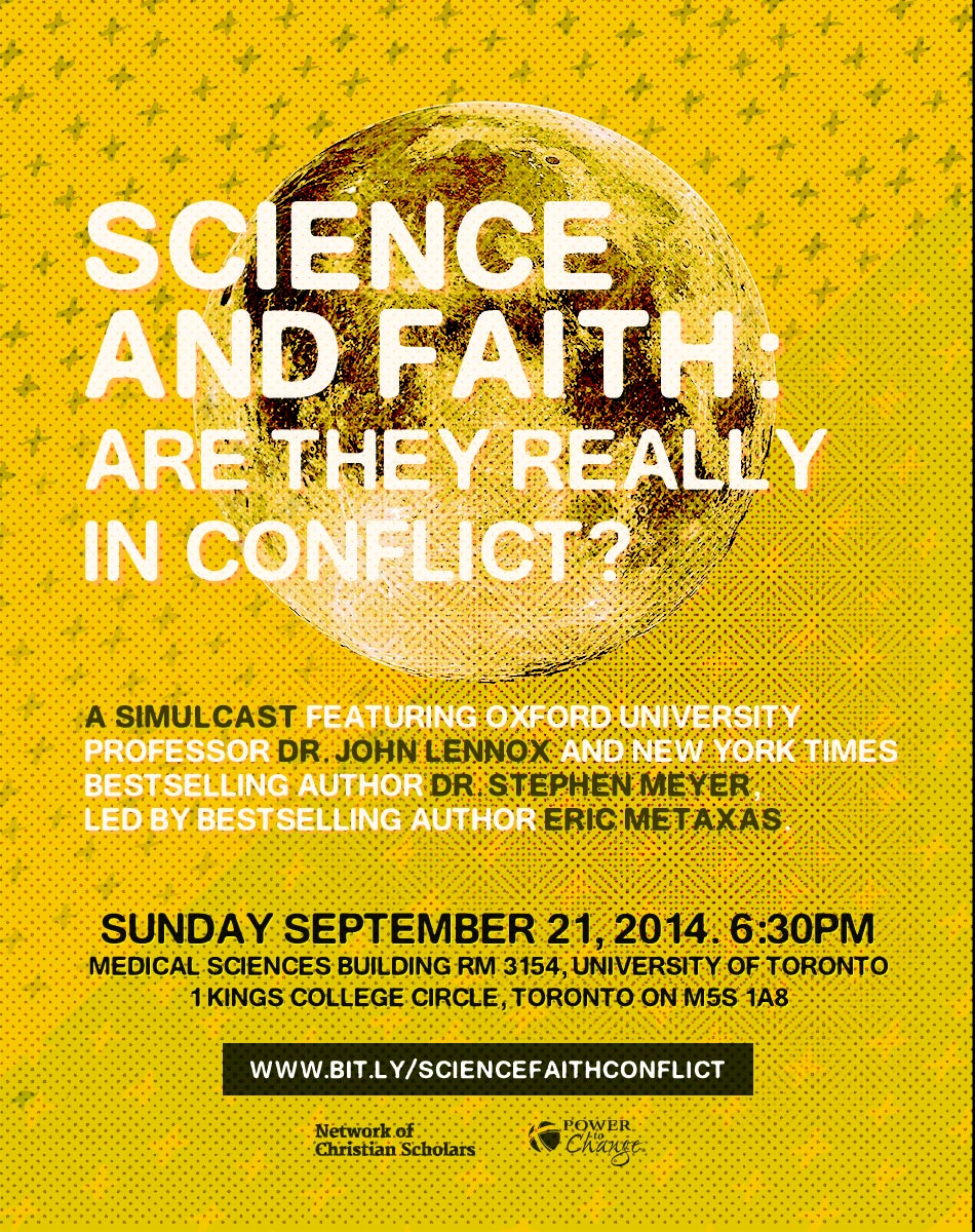 Featuring: Dr. John Lennox (Professor of Mathematics; Oxford University); Dr. Stephen Meyer (Director of the Center for Science & Culture; Discovery Institute)  Location: Medical Sciences Building Rm 3154; University of Toronto;  1 King College Circle Toronto, ON  M5S 1A8 Cost: Free