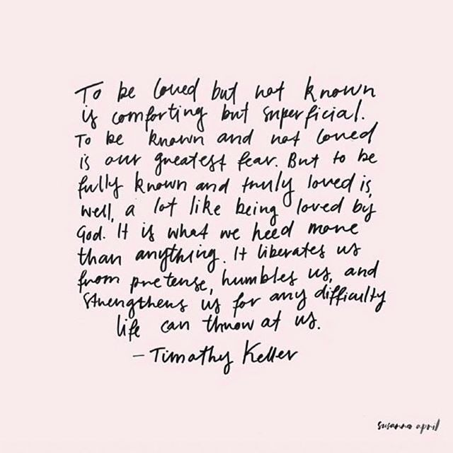 "Don't mind me while I sit in a puddle of tears over this! ""To be fully known and truly loved is well, a lot like being loved by God. It liberates us from pretense, humbles us, and strengthens us for any difficulty life can throw at us."""