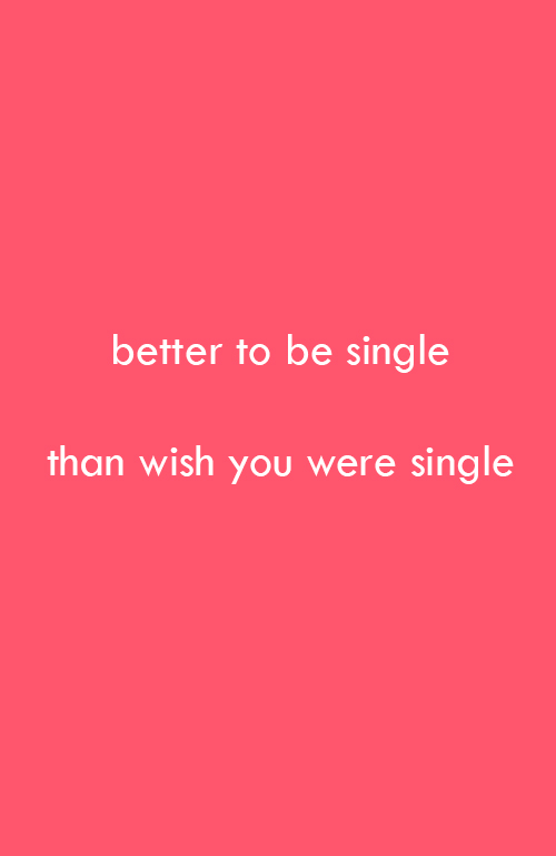 better to be single than wish you were single