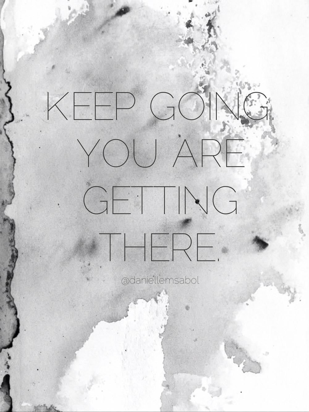 "Get It Girl | 02.09.15 ""Keep going. Your are getting there."" via daniellemsabol.com"