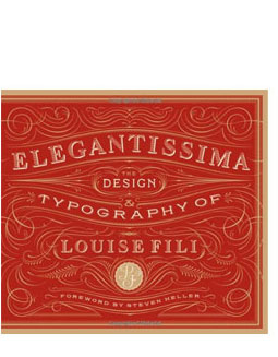 Elegantissima by Louise Fili and Steven Heller The Design and Typography of Louise Fili. More deets→