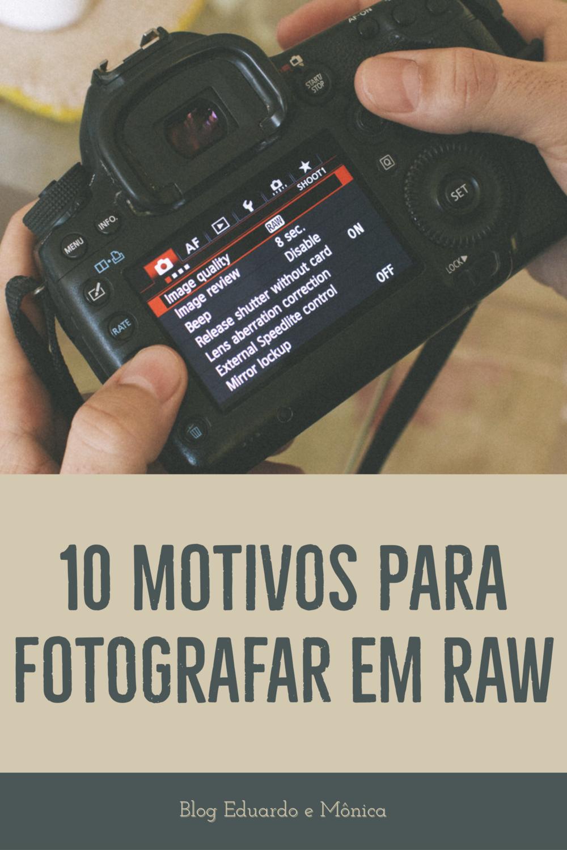 10 Motivos Para Fotografar em RAW