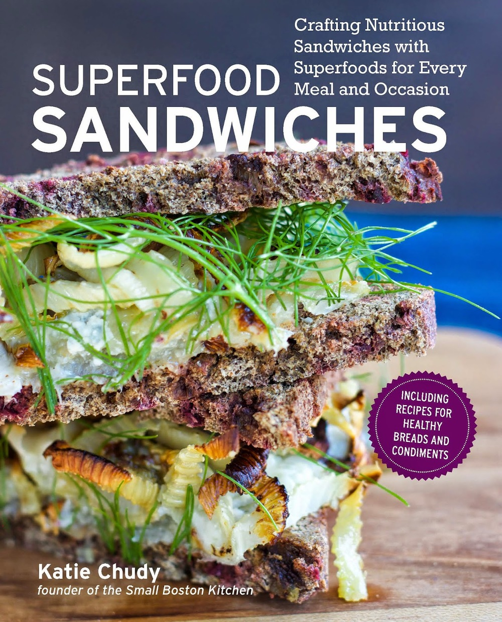 Behold the cover of my cookbook superfood sandwiches small the cover of my cookbook superfood sandwiches small boston kitchen forumfinder Image collections