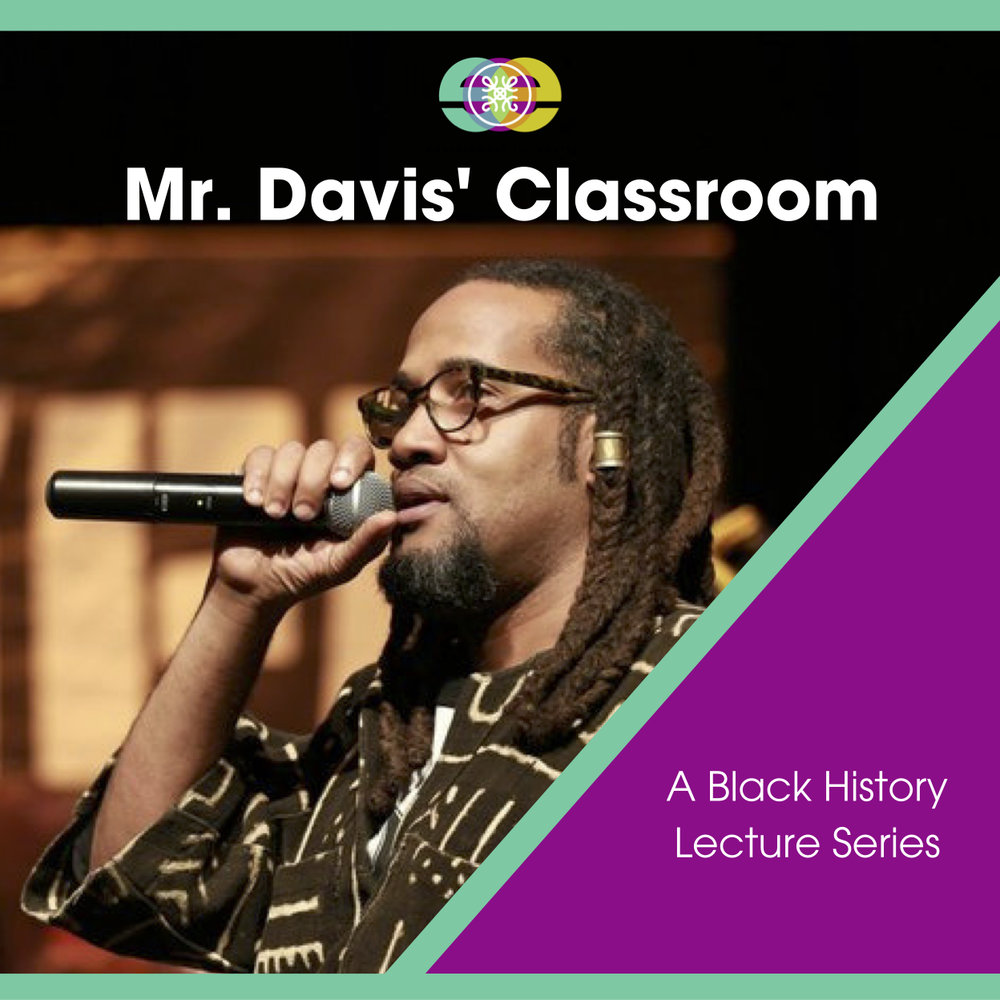 Mr. Davis' Classroom is a lecture series taught by Hodari Davis, former African American studies teacher and professor. All proceeds from this event fund the bi-annual pilgrimage to Ghana, West Africa for the youth of Young, Gifted & Black of Oakland.