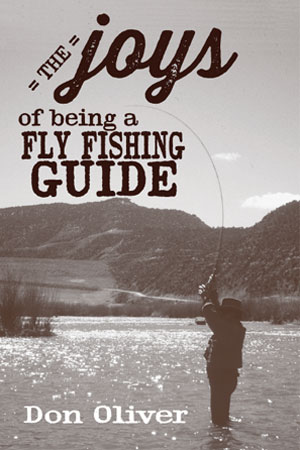 The Joys of Being a Fly Fishing Guide includes short stories and rewritten columns that recap some of Durango fly fishing guide Don Oliver's most interesting days on the water. Some are pure fiction while others are based on fact, with a little bit of Don's definition of the truth added.