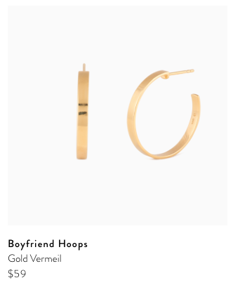 BF Hoops - I'm obsessed with these minimal earrings. They give the right amount of oomph without being too obnoxious. Plus the price duh!