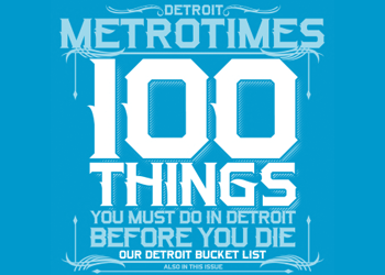 100 THINGS ALL DETROITERS SHOULD DO BEFORE THEY DIE January 28, 2013