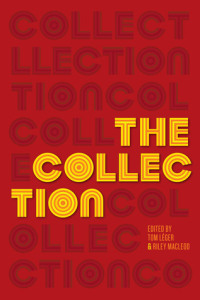 """The Collection"" edited by Tom Leger & Riley McLeod"
