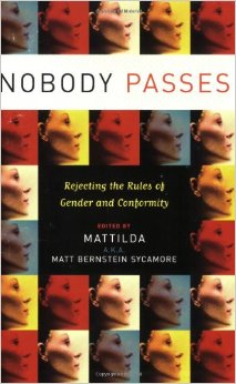 """Nobody Passes"" edited by Mattilda Bernstein Sycamore"