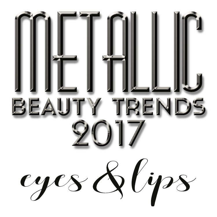 2017 Metallic Beauty Trends
